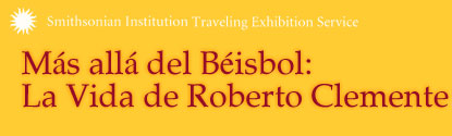 Smithsonian Institution Traveling Exhibition Service, Beyond Baseball: The Life of Roberto Clemente